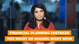 Financial planning mistakes you might be making right now