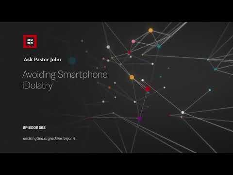 Avoiding Smartphone iDolatry // Ask Pastor John
