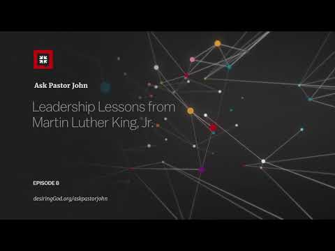 Leadership Lessons from Martin Luther King, Jr. // Ask Pastor John