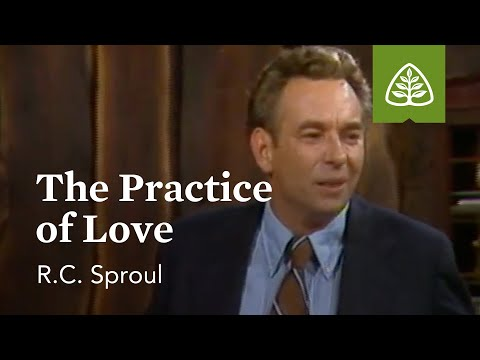 The Practice of Love: Developing Christian Character with R.C. Sproul
