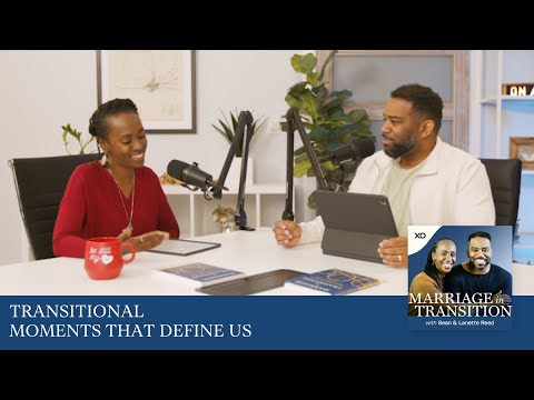 Transitional Moments That Define Us  The Marriage in Transition Podcast  Sean and Lanette Reed