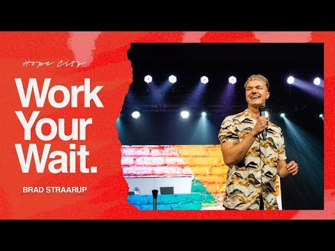 Work Your Wait  Pastor Brad Straarup