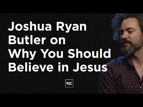 Joshua Ryan Butler: You Should Believe in Jesus