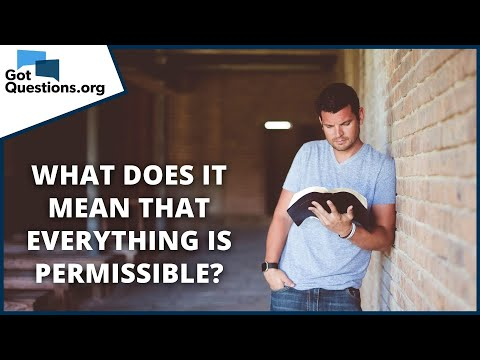 What does it mean that everything is permissible?  GotQuestions.org