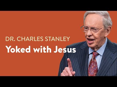 Yoked with Jesus  Dr. Charles Stanley