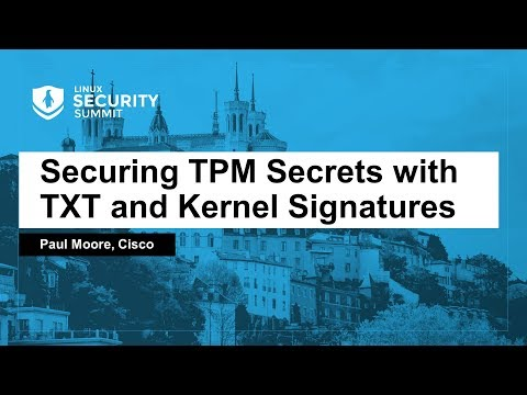 Securing TPM Secrets with TXT and Kernel Signatures - Paul Moore, Cisco