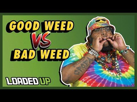 Good Weed VS Bad Weed | Loaded Up