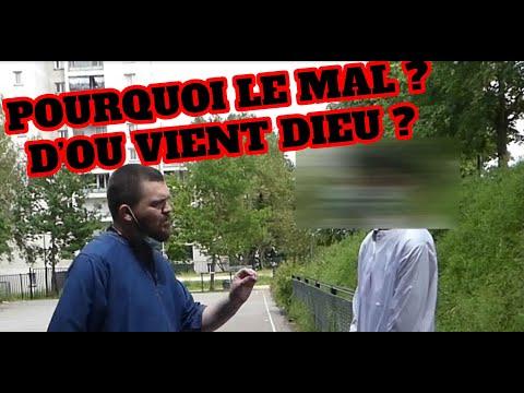 POURQUOI LE MAL ET D'OU VIENT ALLAH - (DIEU) ? QUE REPONDRE AUX INCROYANTS ?