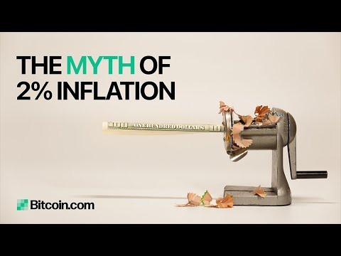 The myth of 2% inflation : The Bitcoin.com Weekly Update