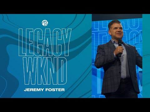 Legacy Weekend  Pastor Jeremy Foster