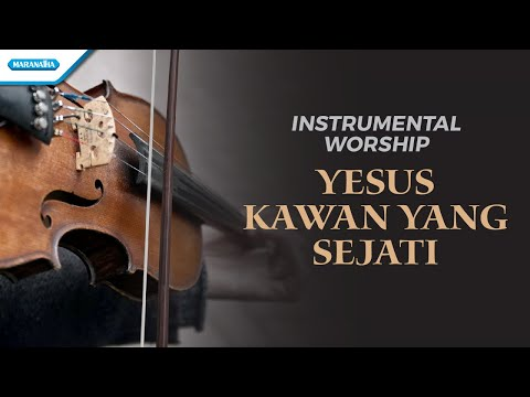 Instrumental Worship - What A Friend We Have In Jesus (Yesus kawan Yang Sejati)