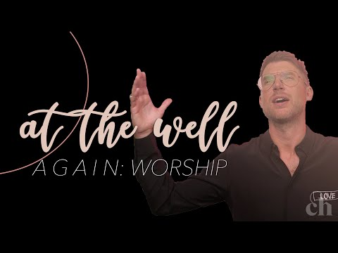 At the Well Again: Worship