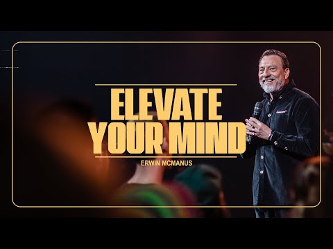Elevate Your Mind  Erwin McManus - Mosaic