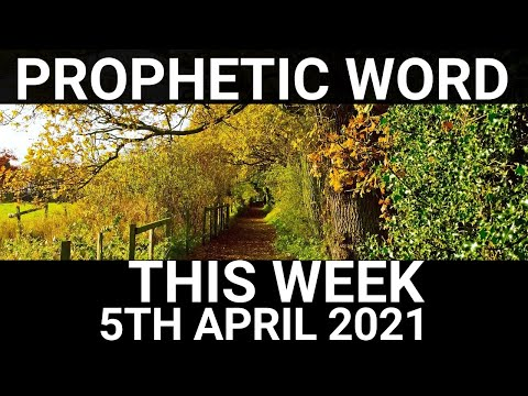 Prophetic Word for This Week 5 April 2021
