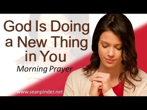 GOD IS DOING A NEW THING IN YOU - JOHN 9 - MORNING PRAYER  PASTOR SEAN PINDER (video)