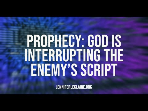 Prophecy: God is Interrupting the Enemy's Script
