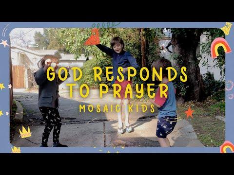 MOSAIC KIDS  GOD RESPONDS TO PRAYER  Sunday, Feb 21