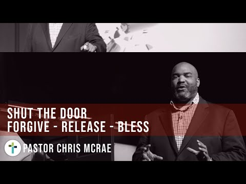 Shut The Door-Forgive - Release - Bless  Pastor Chris McRae  Sojourn Message Clip  Sojourn Church