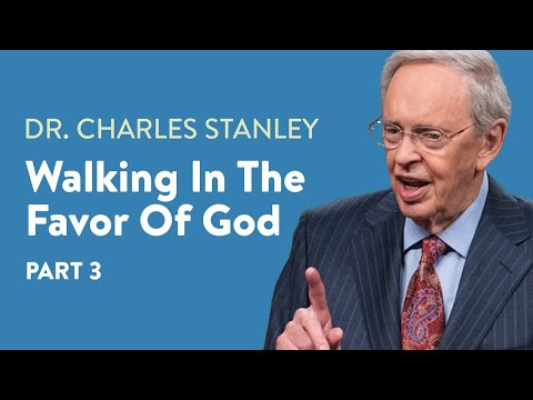 Walking In The Favor of God - Part 3  Dr. Charles Stanley