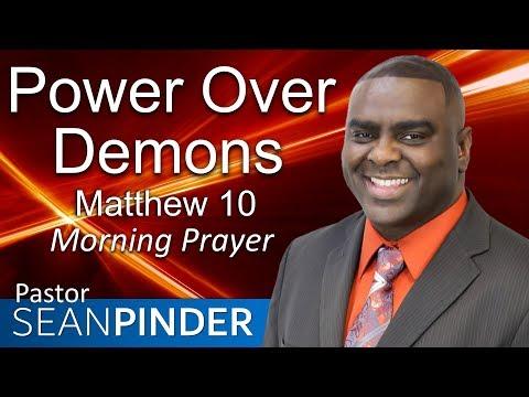 POWER OVER DEMONS - MATTHEW 10 - MORNING PRAYER  PASTOR SEAN PINDER