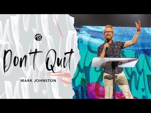 Don't Quit  Pastor Mark Johnston