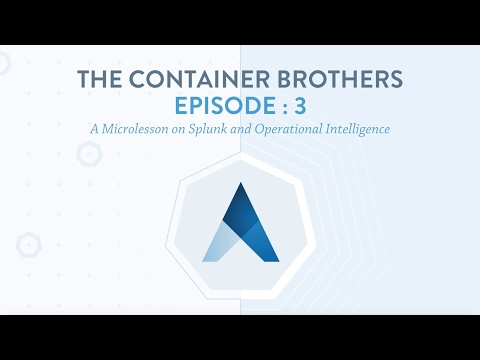 The Container Brothers Episode 3: Microlesson on Splunk and Operational Intelligence