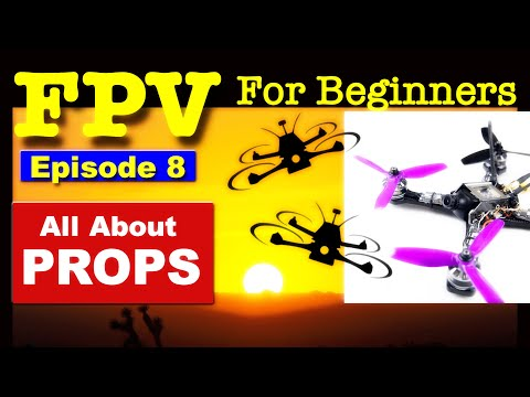 EP 8 - FPV FOR BEGINNERS - Propellers for FPV Drones - What you need to know. - UCm0rmRuPifODAiW8zSLXs2A