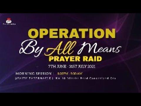 DOMI STREAM: OPERATION BY ALL MEANS PRAYER RAID 15, JULY 2021  FAITH TABERNACLE