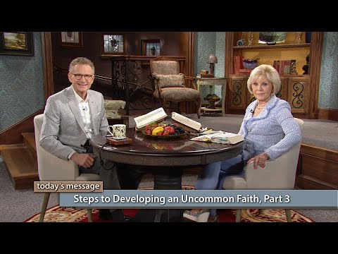 Steps to Developing an Uncommon Faith, Part 3