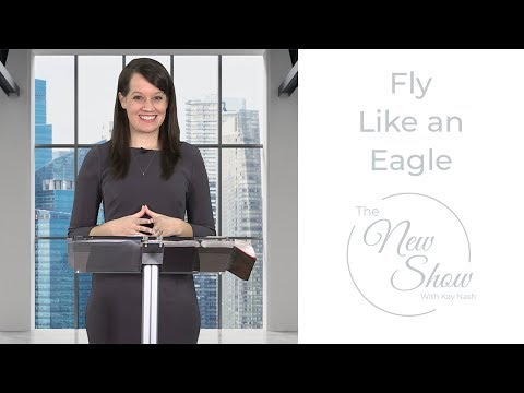 Prophetic Word: Fly Life an Eagle (The New Show with Kay Nash)