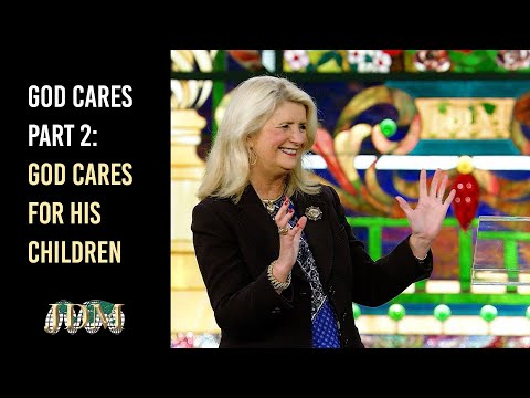 God Cares Part 2:  God Cares for His Children  Cathy Duplantis