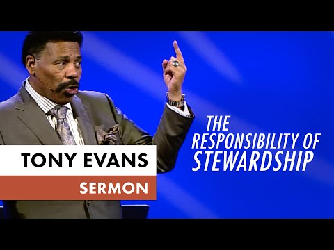 The Responsibility of Kingdom Stewardship - Tony Evans Sermon