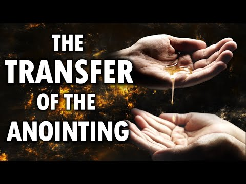 The TRANSFER of the ANOINTING