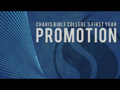 Charis Bible College   First Year Promotion   May 16, 2019