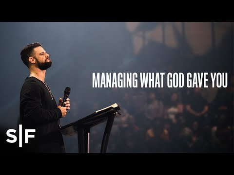Managing What God Gave You  Pastor Steven Furtick