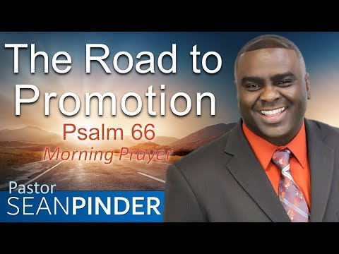 THE ROAD TO PROMOTION - PSALMS 66 - MORNING PRAYER  PASTOR SEAN PINDER