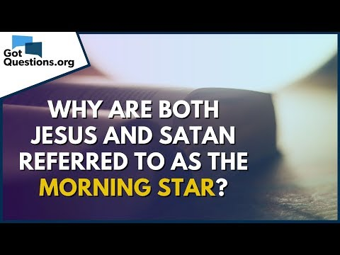 Why are both Jesus and Satan referred to as the Morning Star?  GotQuestions.org