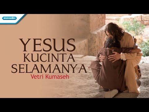 Vetri Kumaseh - Yesus Kucinta Selamanya