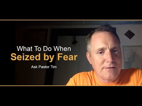 What To Do When Seized by Fear - Ask Pastor Tim