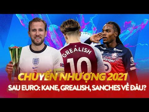 TỔNG QUAN CHUYỂN NHƯỢNG HẬU EURO 2020: HÀNG LOẠT BOM TẤN | KANE, GREALISH, SANCHES VỀ ĐÂU