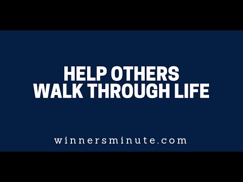 Help Others Walk Through Life The Winner's Minute With Mac Hammond