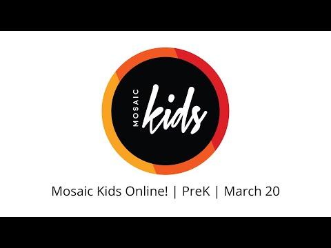 Mosaic Kids Online!  PreK  March 20