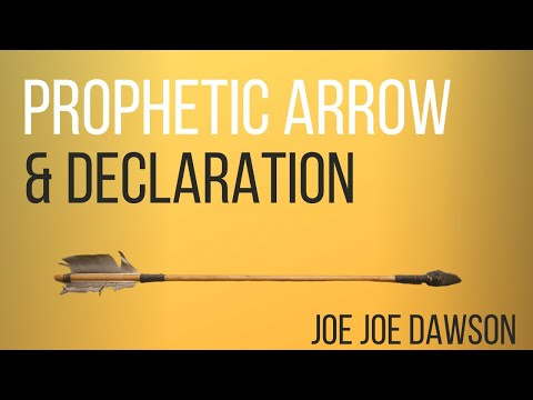 Prophetic Arrow & Declaration  Joe Joe Dawson