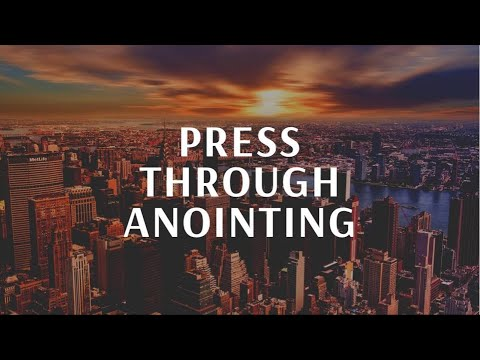 Press Through Anointing - Everyone needs It!