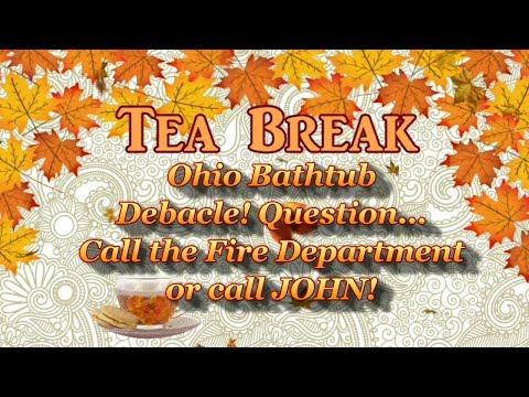 Ohio Bath Tub Debacle!   Call John? Or Call The Fire Department?