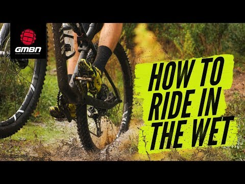 How To Ride In The Wet | Essential Wet Weather Mountain Biking Skills