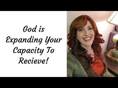 God is Expanding Your Capacity to Recieve!