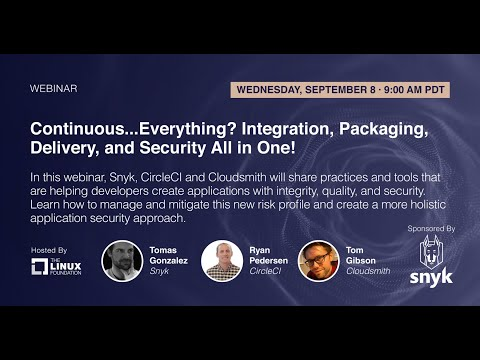 LF Live Webinar: Continuous...Everything? Integration, Packaging, Delivery, and Security All in One!