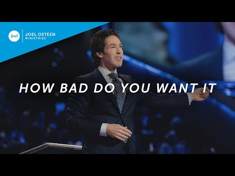 How Bad Do You Want It  Joel Osteen