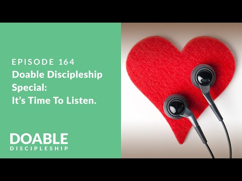 Episode 164 Doable Discipleship Special - It's Time to Listen